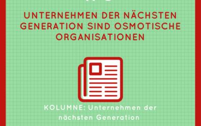 Unternehmen der nächsten Generation sind osmotische Organisationen